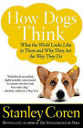 How Dogs Think: What the World Looks Like to Them and Why They Act the Way They Do by Stanley Coren (Paperback / softback)
