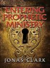 Entering Prophetic Ministry by a Jonas Clark 9781886885295 Paperback 2008