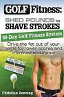 Golf Fitness: Shed Pounds to Shave Strokes: Drive the Fat Out of Your Game for Lower Scores by Christian Henning (Paperback / softback, 2013)