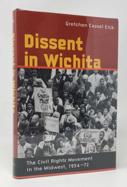 GRETCHEN EICK Dissent in Wichita Civil Rights Movement in Midwest 1954-72 1st Ed