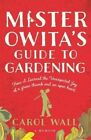 Mister Owita's Guide to Gardening: How I Learned the Unexpected Joy of a Green Thumb and an Open Heart by Carol Wall (Paperback, 2014)