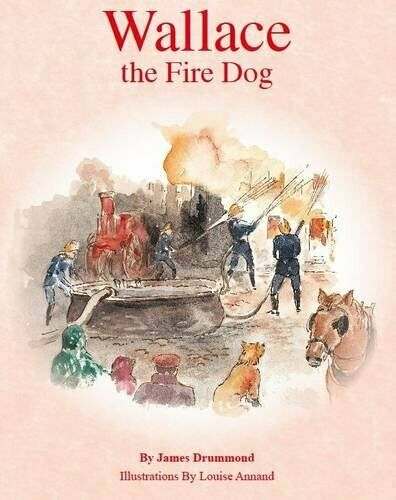 Wallace the Fire Dog,James Drummond, Louise Annand- 9780955755927
