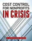 Cost Control for Nonprofits in Crisis by G. Stevenson Smith (Paperback, 2011)