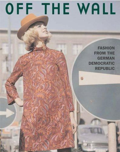 Off the Wall: Fashion from East Germany, 1964 to 1980 by Bloomsbury