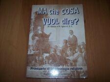 FR.ENRICO&FR.IGINO-MA CHE COSA VUOL DIRE? PRONTUARIO TERMINOLOGIA RELIGIOSA-1998