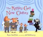 Kettles Get New Clothes by Dayle Ann Dodds (2002, Hardcover)