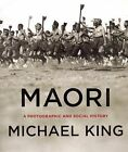Maori: A Photographic and Social History by Michael King (Paperback, 2008)