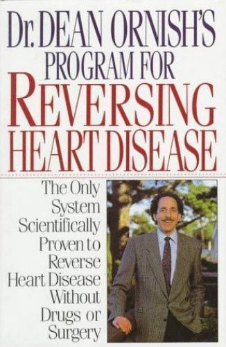 The Only System Scientifically Proven to Reverse Heart Disease Without Drugs or Surgery Dean Ornishs Program for Reversing Heart Disease Dr