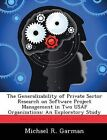 The Generalizability of Private Sector Research on Software Project Management in Two USAF Organizations: An Exploratory Study by Michael R Garman (Paperback / softback, 2012)