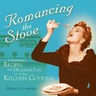 Romancing the Stove: Celebrated Recipes and Delicious Fun for Every Kitchen Goddess by Margie Lapanja (Paperback, 2002)