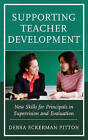Supporting Teacher Development: New Skills for Principals in Supervision and Evaluation by Debra Eckerman Pitton (Hardback, 2016)