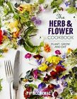 The Herb and Flower Cookbook: Plant, Grow and Eat by Pip McCormac (Hardback, 2014)