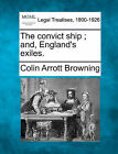 The Convict Ship; And, England's Exiles. by Colin Arrott Browning (Paperback / softback, 2010)