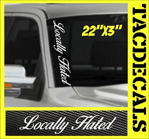0062-Locally-Hated-VERTICAL-Windshield-Vinyl-Side-Decal-Sticker-Car-Truck