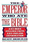 The Emperor Who ATE Bible More Strange Facts Useless Information by Morris Scot