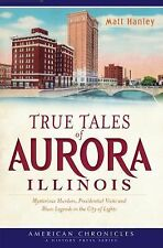 True Tales of Aurora, Illinois: Murder, Presidential Visits, Blues Legend