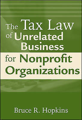 The Tax Law of Unrelated Business for Nonprofit Organizations by Hopkins, Bruce