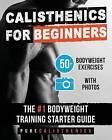 Calisthenics for Beginners: 50 Bodyweight Exercises the #1 Bodyweight Training Starter Guide by Pure Calisthenics (Paperback / softback, 2016)