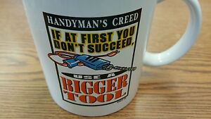 f32a63a94a2 Handyman Creed If You Dont Succeed Use Bigger Tool Coffee Cup Mug ...