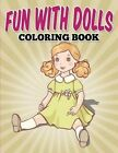 Fun with Dolls Coloring Book: Fun with Dolls Coloring Book for Kids by Rachel MacAdams (Paperback / softback, 2015)