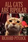 All Cats Are Bipolar by Richard Pitcock (Hardback, 2012)