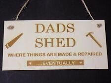 """Dads Shed - things repaired ..eventually"" Novelty Wood Hanging Garage Sign Gift"