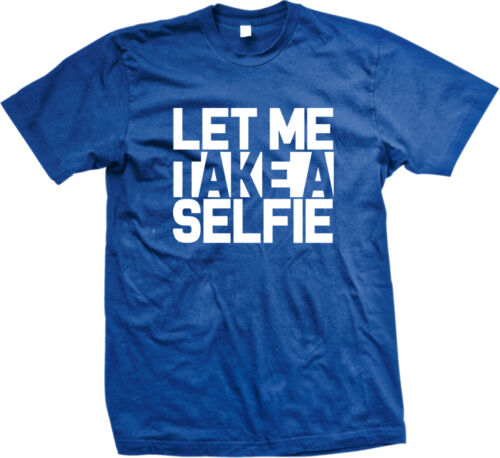 Let Me Take A Selfie Phone Camera Stick Post Pose Picture Pic For Men/'s T-Shirt