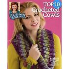 Top 10 Crocheted Cowls: Make it Today Wear it Tomorrow! by Vickie Howell (Paperback, 2014)