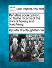 Penalties Upon Opinion, Or, Some Records of the Laws of Heresy and Blasphemy. by Hypatia Bradlaugh Bonner (Paperback / softback, 2010)