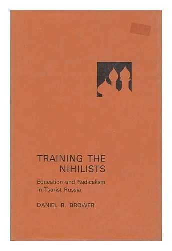 Training the Nihilists - Education and Radicalism in Tsarist Russia