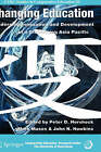 Changing Education: Leadership, Innovation and Development in a Globalizing Asia Pacific by Springer-Verlag New York Inc. (Hardback, 2007)