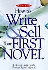 How to Write and Sell Your First Novel by Oscar Collier and Frances S. Leighton (1997, Paperback, Revised)