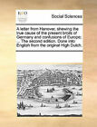 A Letter from Hanover, Shewing the True Cause of the Present Broils of Germany and Confusions of Europe; ... the Second Edition. Done Into English from the Original High Dutch. by Multiple Contributors (Paperback / softback, 2010)