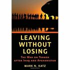 Leaving without Losing: The War on Terror after Iraq and Afghanistan by Mark N. Katz (Paperback, 2013)