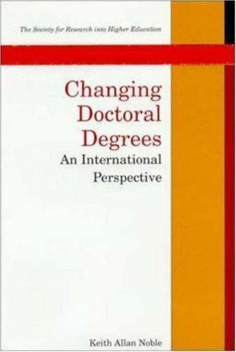 Changing Doctoral Degrees : An International Perspective by Noble, Keith Allan