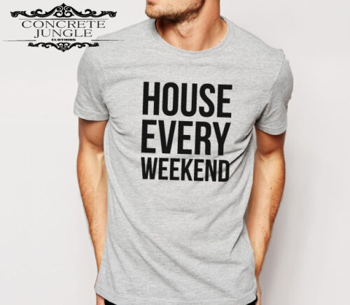 HOUSE EVERY WEEKEND T SHIRT IBIZA DANCE CLUBBING FESTIVAL MUSIC TEE