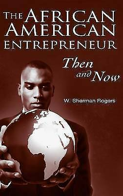 The African American Entrepreneur: Then and Now by W. Sherman Rogers...