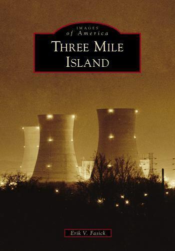 Three Mile Island [Images of America] [PA] [Arcadia Publishing]