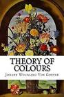 Theory of Colours by Johann Wolfgang Von Goethe (Paperback / softback, 2015)
