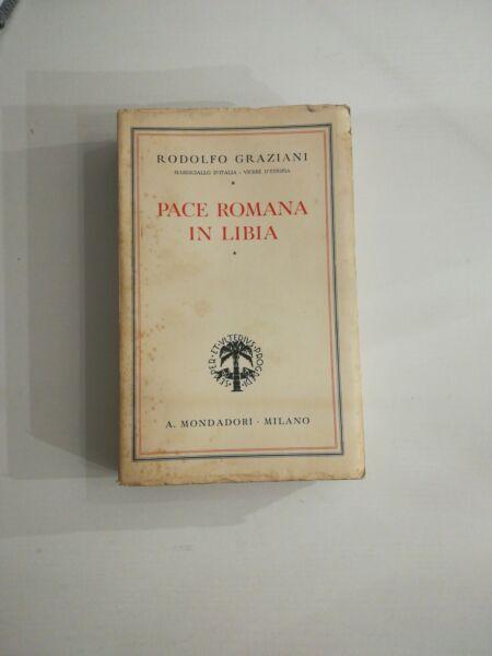 (colonie) Rodolfo Graziani Pace Romana In Libia Mondadori 1937