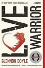Love Warrior : A Memoir by Glennon Doyle (2017, Trade Paperback)