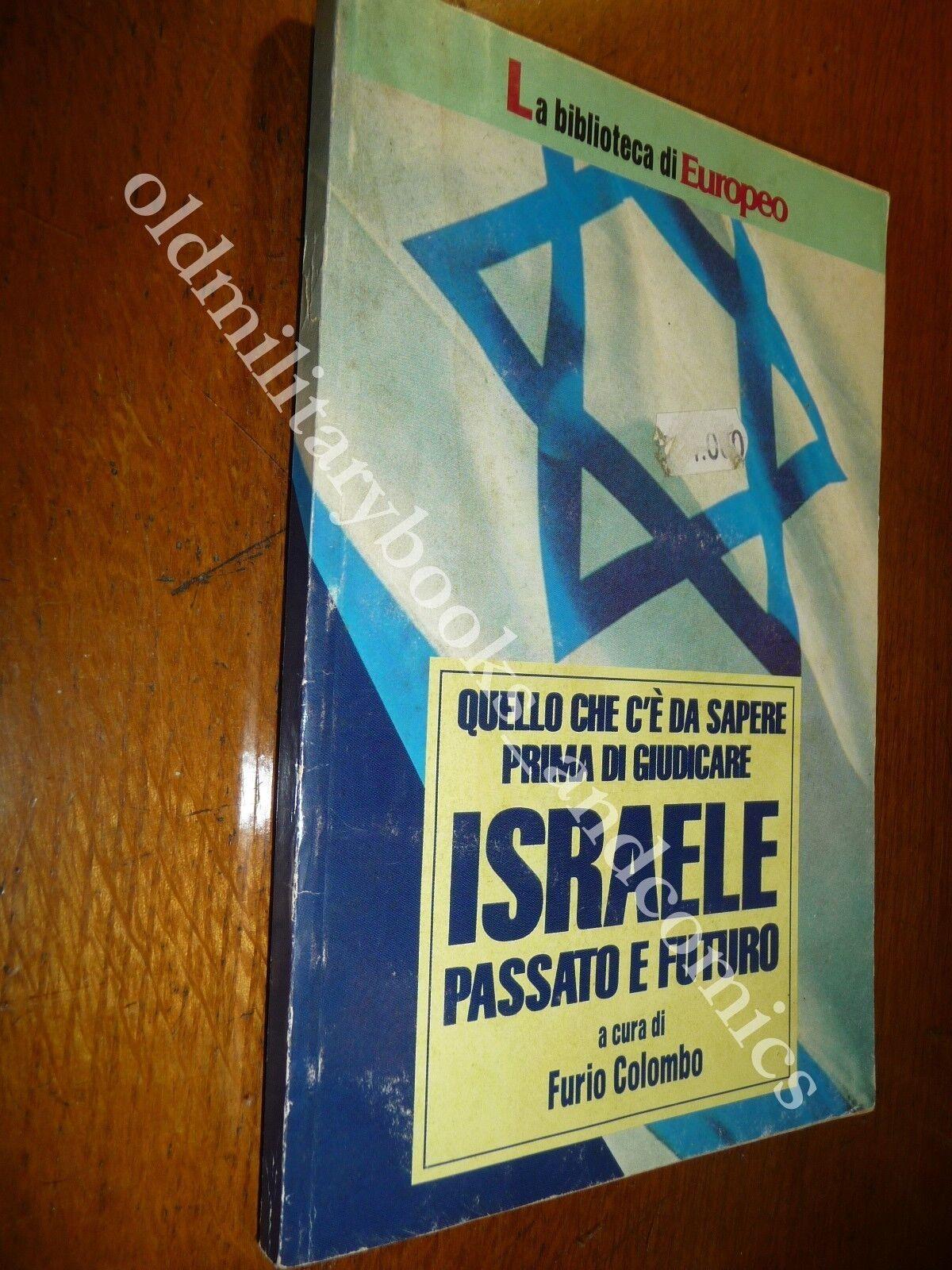 ISRAELE PASSATO E FUTURO QUELLO CHE C'E DA SAPERE PRIMA DI GIUDICARE ISRAELE