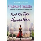 First We Take Manhattan by Colette Caddle (Paperback, 2014)