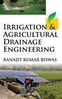 Irrigation and Agricultural Drainage Engineering by Ranajit Kumar Biswas (Hardback, 2015)