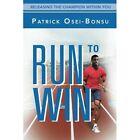 Run to Win: Releasing the Champion Within You by Patrick Osei-Bonsu (Paperback / softback, 2012)