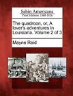 The Quadroon, Or, a Lover's Adventures in Louisiana. Volume 2 of 3 by Captain Mayne Reid (Paperback / softback, 2012)
