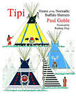 Tipi: Home of the Nomadic Buffalo Hunters by Paul Globe (Paperback, 2007)