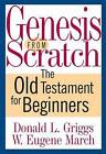 Genesis from Scratch: The Old Testament for Beginners by Donald L. Griggs, W. Eugene March (Paperback, 2010)