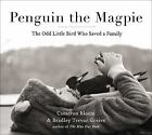 Penguin the Magpie : The Odd Little Bird Who Saved a Family by Bradley Trevor Greive and Cameron Bloom (2017, Hardcover)