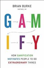 Gamify : How Gamification Motivates People to Do Extraordinary Things by Brian Burke (2014, Hardcover)
